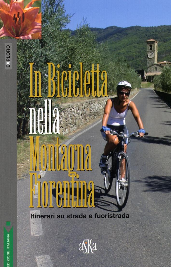 In Bicicletta nella Montagna Fiorentina. Itinerari su strada e fuoristrada.
