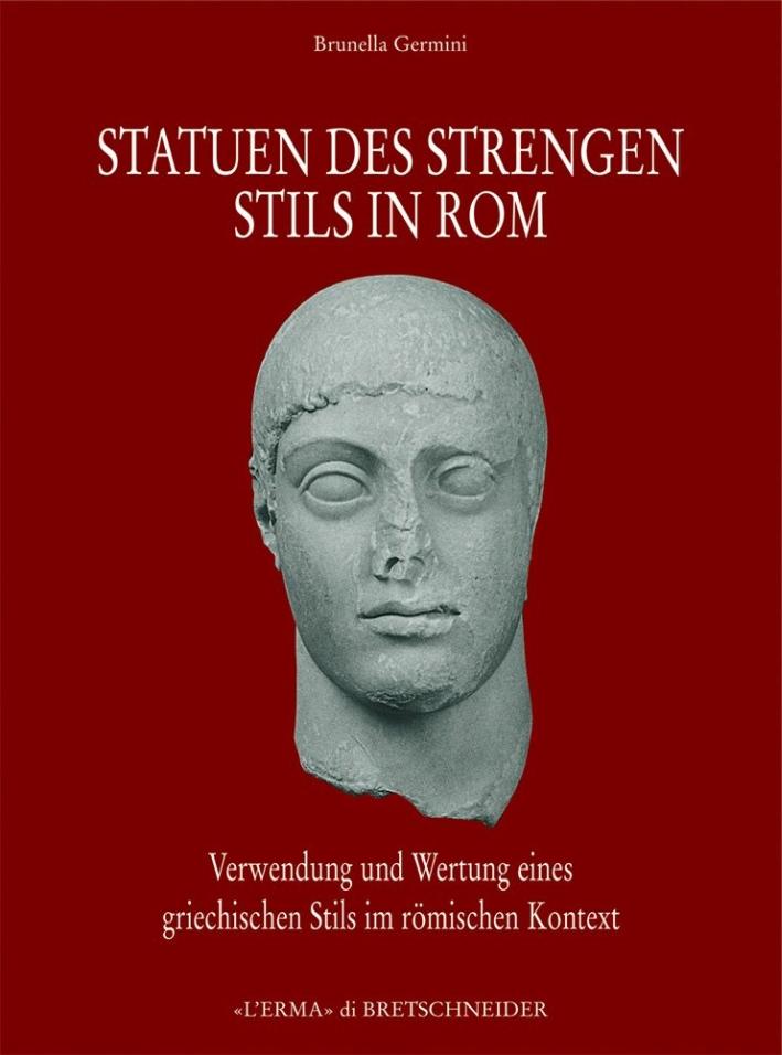 Statuen des Strengen Stils in Rom. Verwendung Und Wertung Eines Griechischen Stils im Roemischen Kontext.