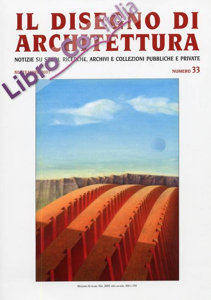 Il disegno di architettura. Notizie su studi, ricerche, archivi e collezioni pubbliche e private. Settembre 2007. Numero 33.