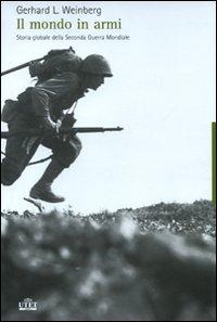 Un mondo in armi. Storia globale della seconda guerra mondiale.