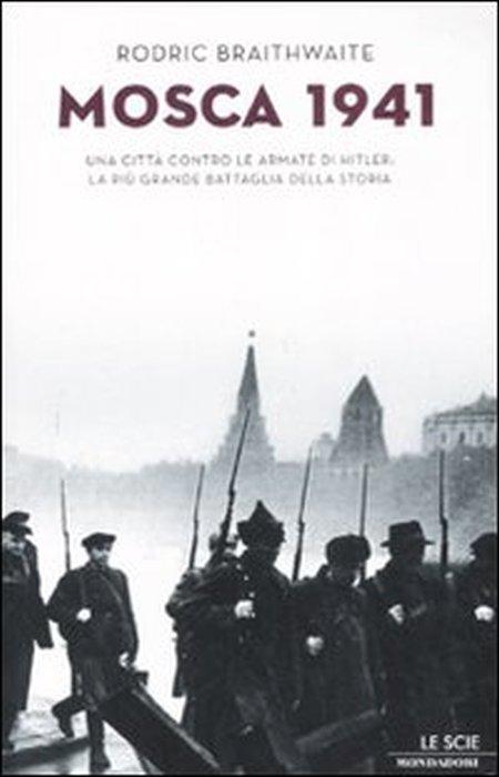 Mosca 1941. Una città contro le armate di Hitler: la più grande battaglia della storia.