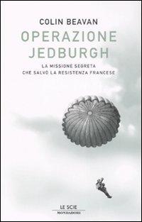 Operazione Jedburgh. La missione segreta che salvò la Resistenza francese.
