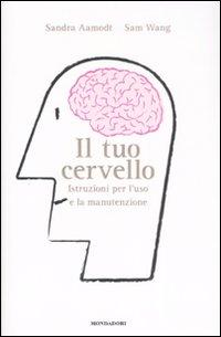 Il tuo cervello. Istruzioni per l'uso e la manutenzione.
