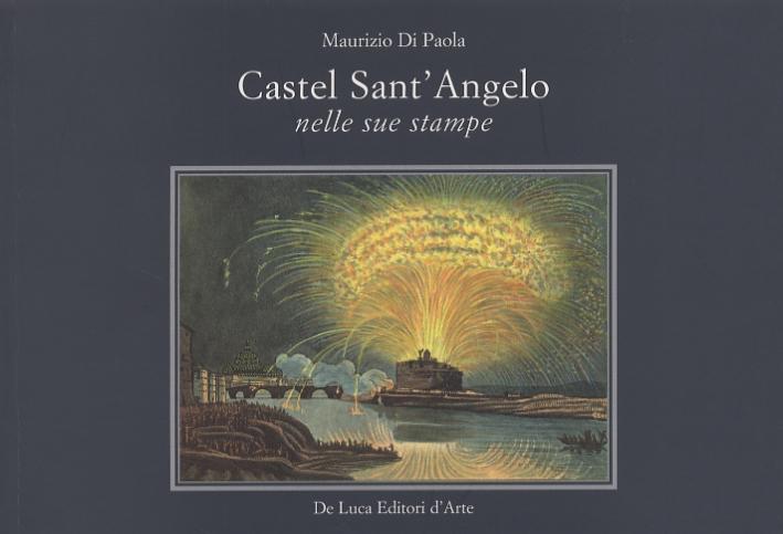 Castel Sant'Angelo nelle Sue Stampe. Storia e Scene di Vita.