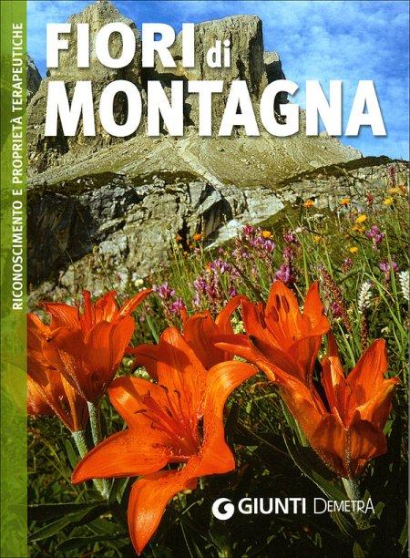 Fiori di montagna. Riconoscimento e proprietà terapeutiche. Ediz. illustrata