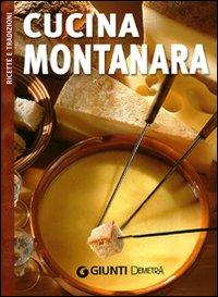 La cucina montanara. Ediz. illustrata