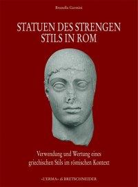Statuen des Strengen Stils in Rom. Verwendung Und Wertung Eines Griechischen Stils im Roemischen Kontext