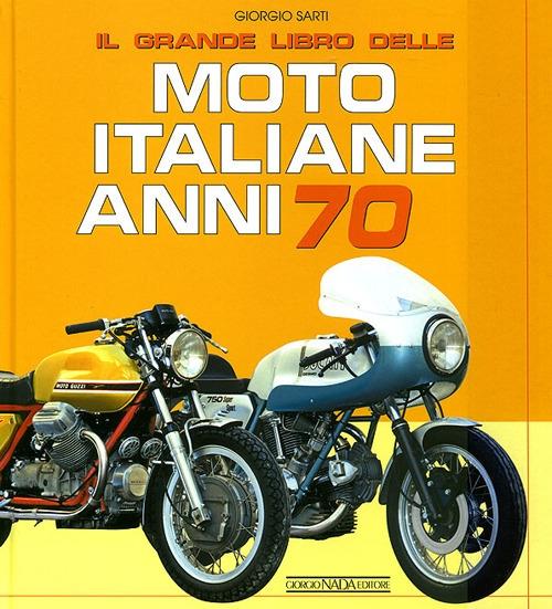 Il grande libro delle moto italiane anni 70. Ediz. illustrata