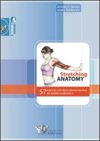 Stretching anatomy. 57 esercizi con descrizione tecnica ed analisi anatomica. Ediz. illustrata