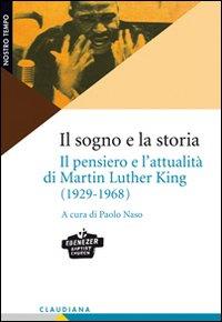 Il sogno e la storia. Il pensiero e l'attualità di Martin Luther King (1929-1968)