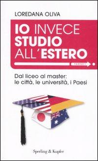 Io invece studio all'estero. Dal liceo al master: le città, le università, i Paesi.