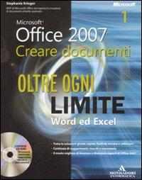 Microsoft Office 2007. Creare Documenti. Oltre Ogni Limite: Word ed Excelpowerpoint, Vba e Xml. con CD-ROM.
