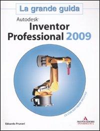 Autodesk Inventor Professional 2009. La grande guida. Con CD-ROM.