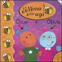 Oscar e Olivia. La collina delle api. Ediz. illustrata