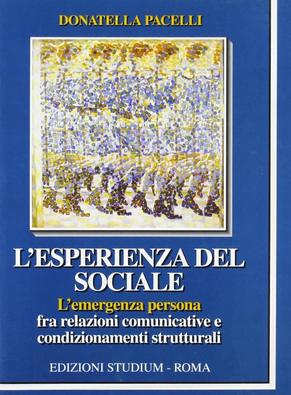 L'esperienza del sociale. L'emergenza persona fra relazioni comunicative e condizionamenti strutturali