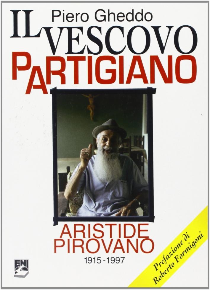 Il vescovo partigiano. Aristide Pirovano (1915-1997)