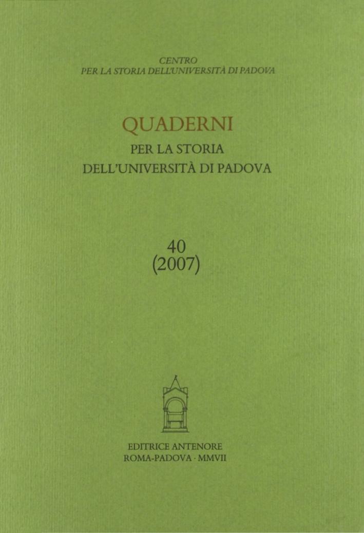 Quaderni per la storia dell'Università di Padova. Vol. 40