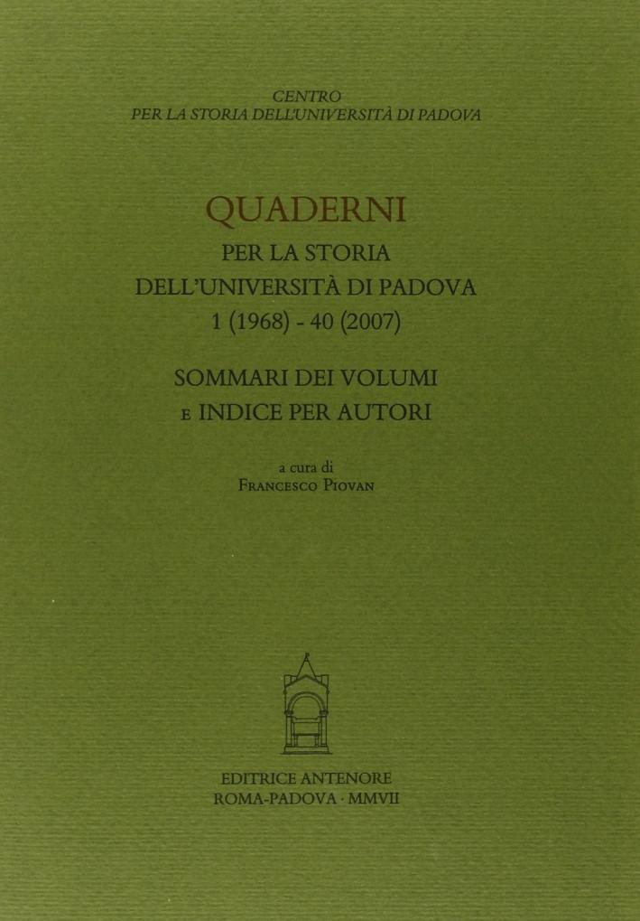 Quaderni per la storia dell'Università di Padova. Sommari dei voll. 1-40.