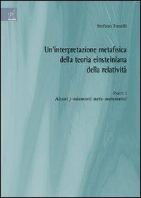 Un'interpretazione metafisica della teoria einsteiniana della relatività. Vol. 1: Alcuni fondamenti meta-matematici