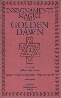 Insegnamenti magici della Golden Dawn. Rituali, documenti segreti, testi dottrinali. Vol. 2.