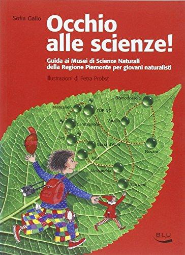 Occhio alle scienze! Guida ai musei di scienze naturali della Regione Piemonte per giovani naturalisti.