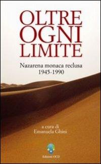 Oltre ogni limite. Nazarena monaca reclusa 1945-1990