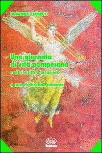Una giornata di vita pompeiana e altri scritti d'occasione