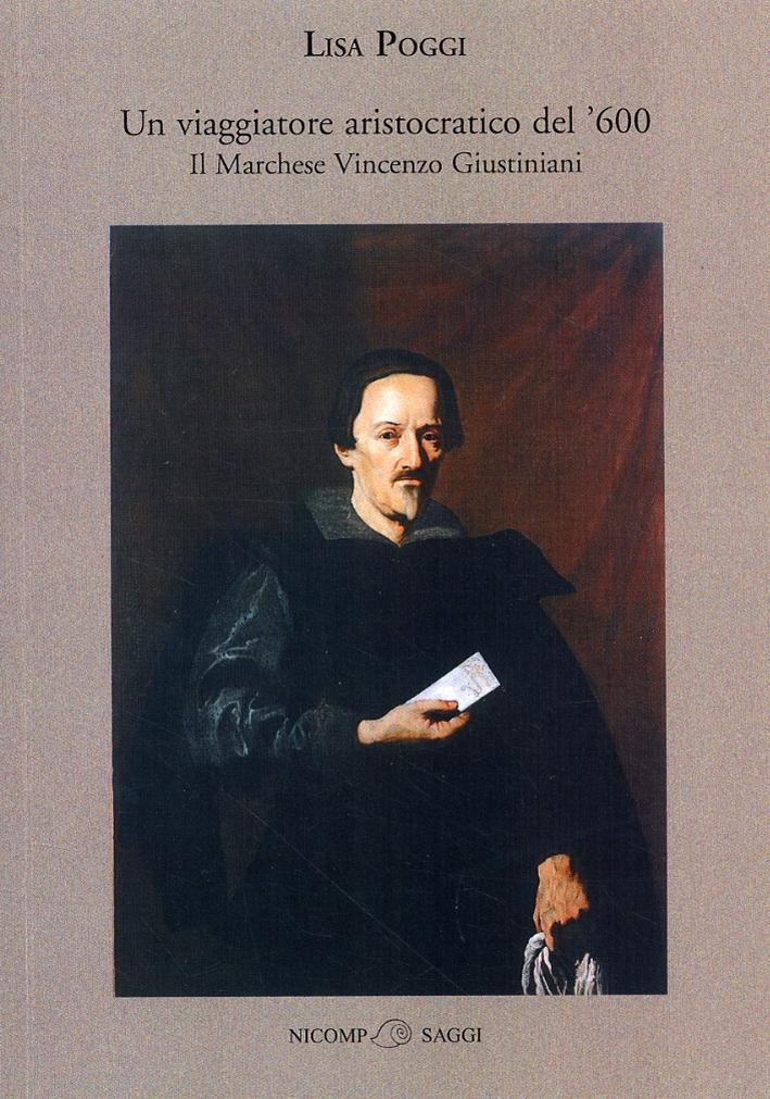 Un viaggiatore aristocratico del '600. Il Marchese Vincenzo Giustiniani