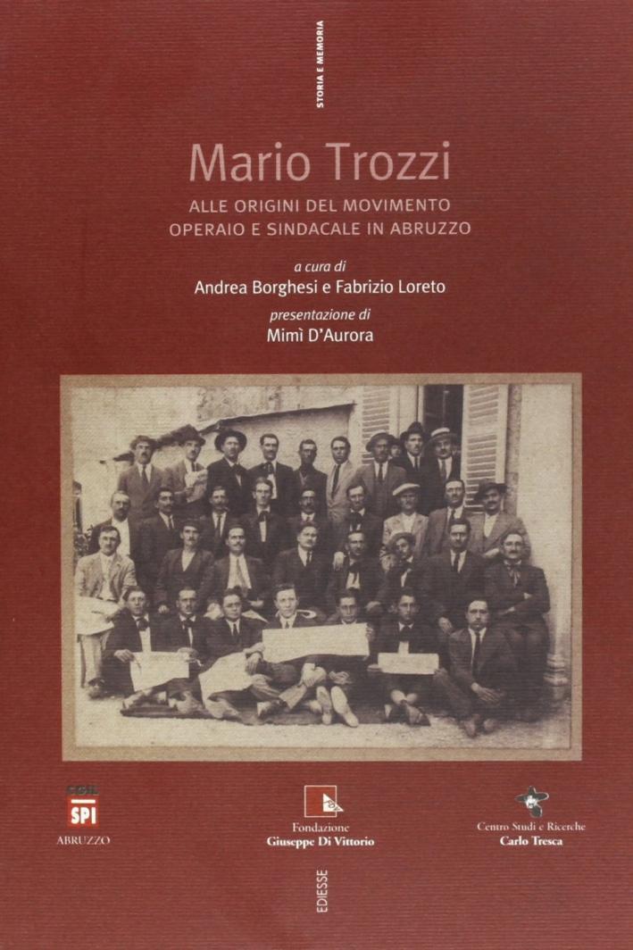 Mario Trozzi. Alle origini del movimento operaio e sindacale in Abruzzo