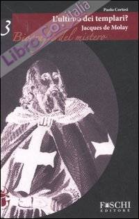 Jacques de Molay. L'ultimo dei templari?