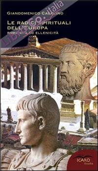 Le radici spirituali dell'Europa. Romanità ed ellenicità.