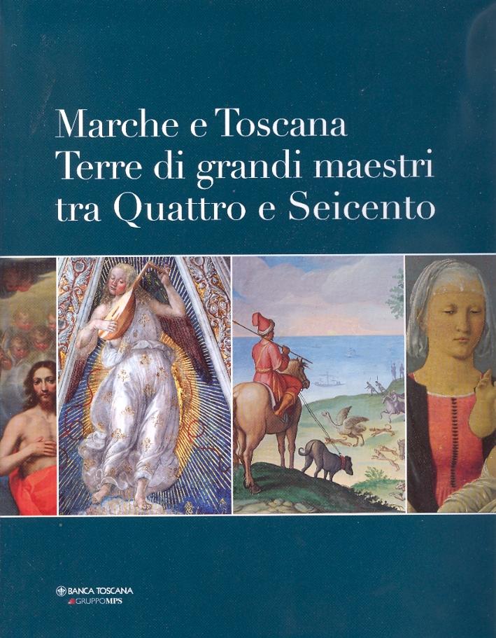 Marche e Toscana. Terre di grandi maestri tra Quattro e Seicento
