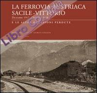 La ferrovia austriaca Sacile-Vittorio Veneto dicembre 1917-ottobre 1918 e le altre occasioni perdute