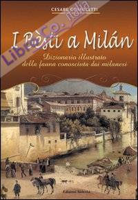I besti a Milan. Dizionario illustrato della fauna conosciuta dai milanesi. Ediz. illustrata