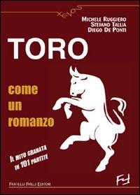 Toro come un romanzo. Il mito granata in 101 partite