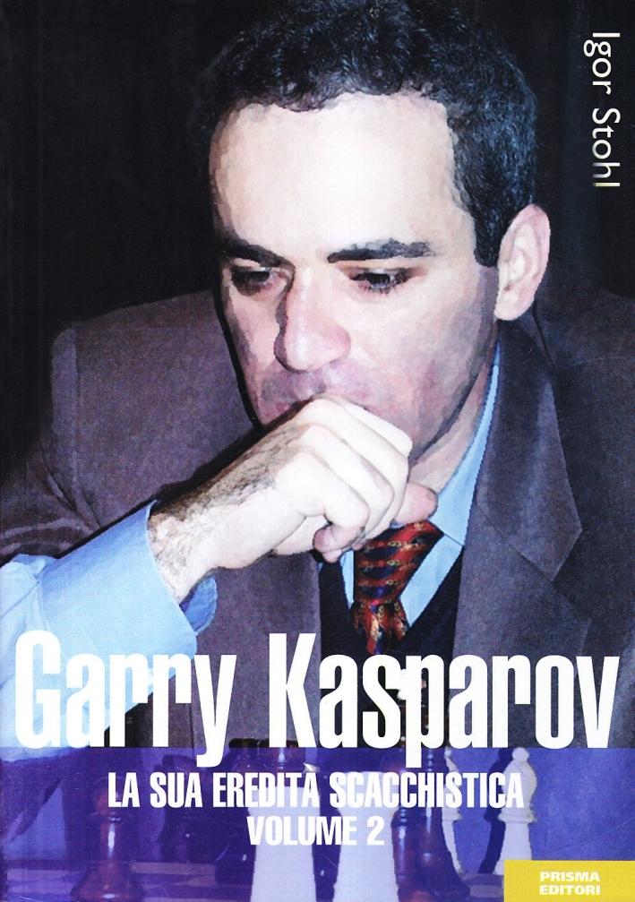 Garry Kasparov. La sua eredità scacchistica. Vol. 2