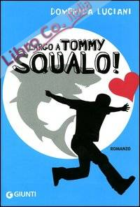 Largo a Tommy Squalo! Ediz. illustrata