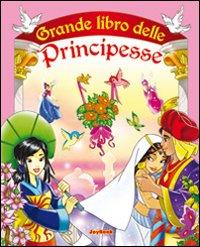 Il grande libro delle principesse. Ediz. illustrata
