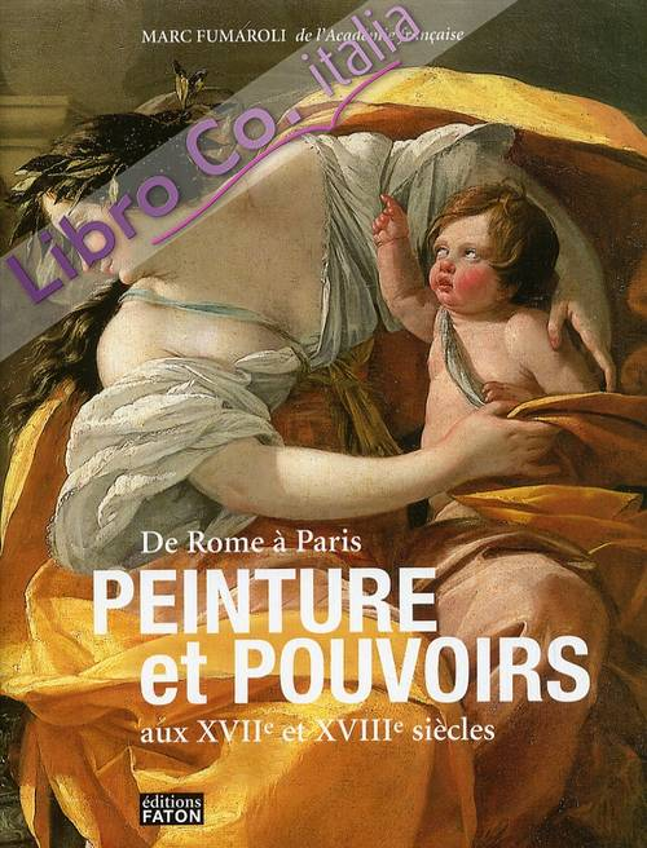 De Rome à Paris Peinture et Pouvoirs au XVIIe et XVIIIe siècles
