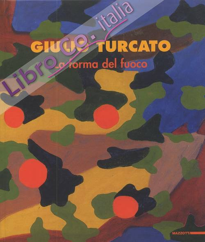 Giulio Turcato. La forma del fuoco