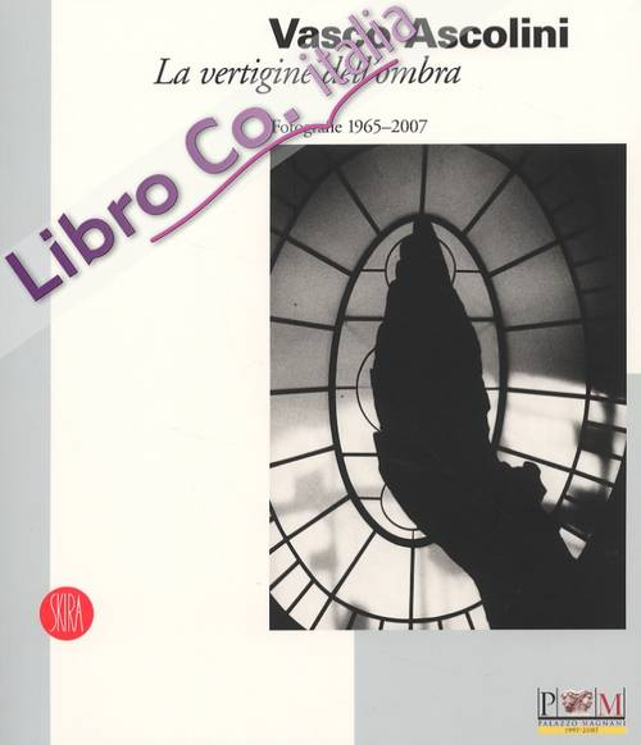 Vasco Ascolini. La vertigine dell'ombra. Fotografie 1965-2007