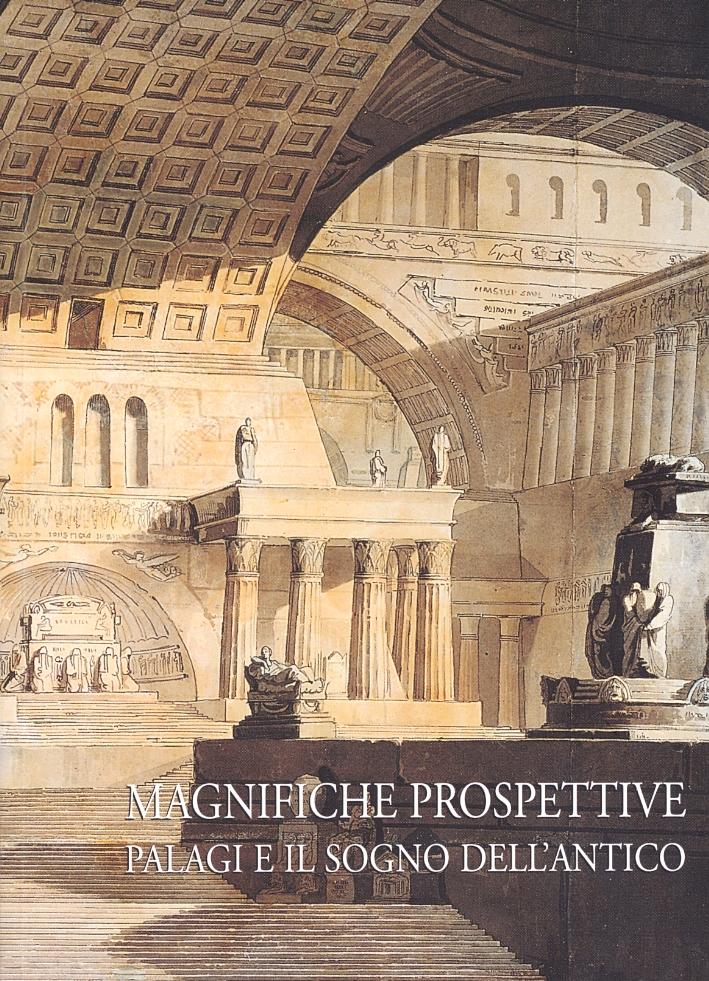 Magnifiche prospettive. Palagi e il sogno dell'Antico