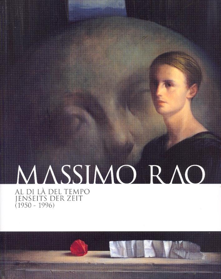 Massimo Rao. Al di là del tempo. Jenseits der zeit (1950-1996)