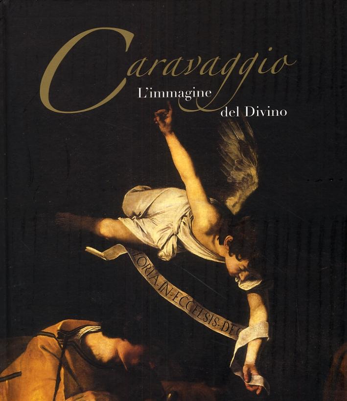 Caravaggio. L'immagine del Divino. [Edizione italiana e inglese]