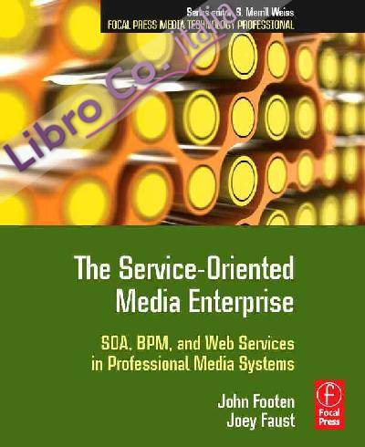 The Service-Oriented Media Enterprise: Soa, Bpm, and Web Services in Professional Media Systems