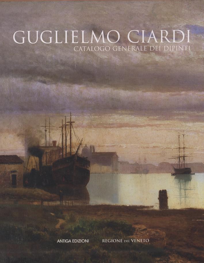 Guglielmo Ciardi. Catalogo generale dei dipinti