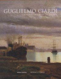 Guglielmo Ciardi. Catalogo generale dei dipinti.