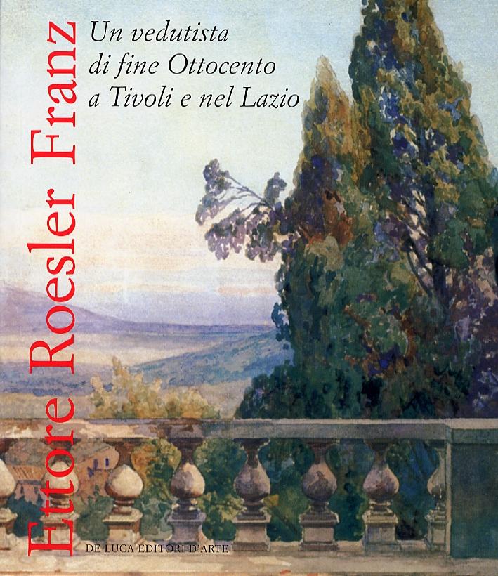 Ettore Roesler Franz. Un vedutista di fine '800 a Tivoli e nel Lazio