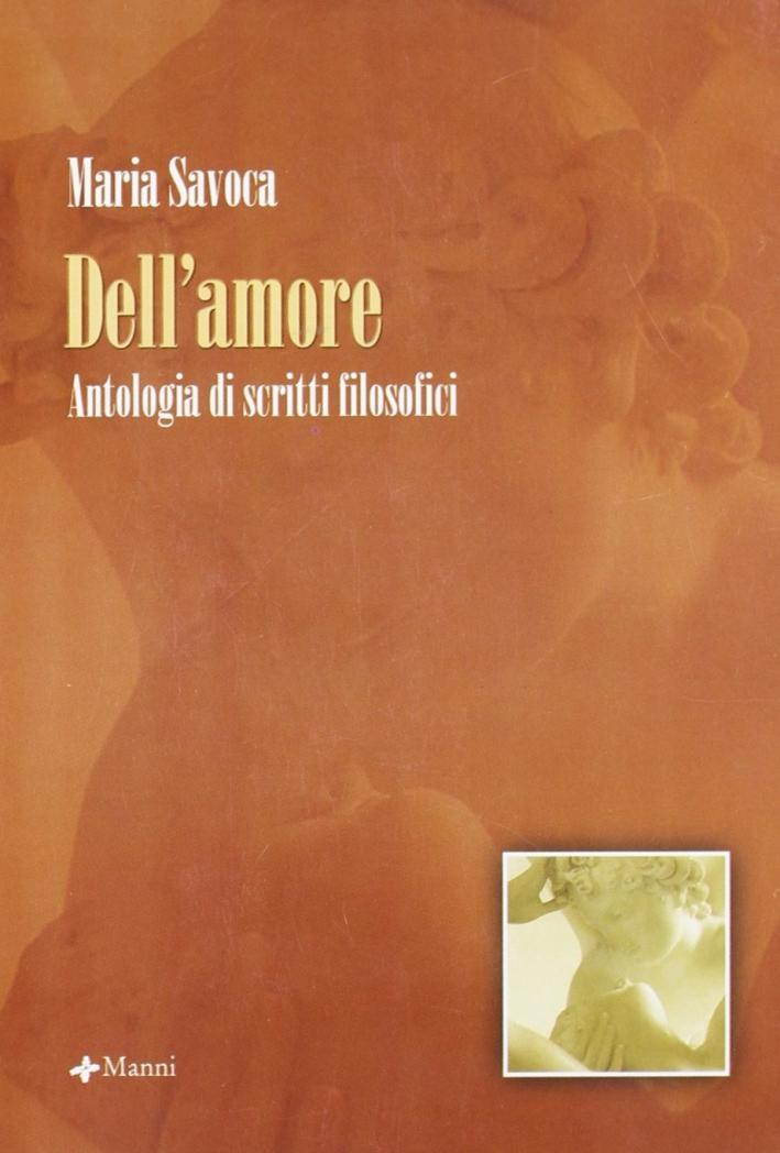 Dell'amore. Antologia di scritti filosofici.