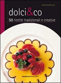 Dolci & Co. 50 Ricette Tradizionali e Creative.